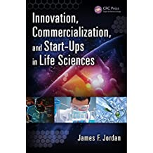 Innovation, Commercialization, and Start-Ups in Life Sciences (English Edition)