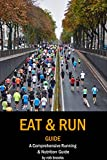 Eat & Run Guide: A Comprehensive Running and Nutrition Guide