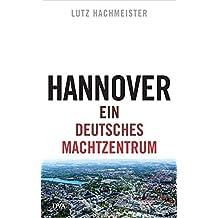 Hannover: Ein deutsches Machtzentrum