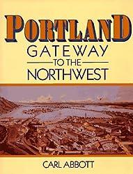 Portland, Gateway to the Northwest: Gateway to the Northwest by Carl Abbott (1997-08-02)
