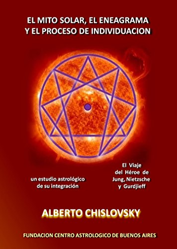 El Mito Solar y El Proceso de Individuacion: Un Estudio Astrologico de su Integración por Alberto Chislovsky