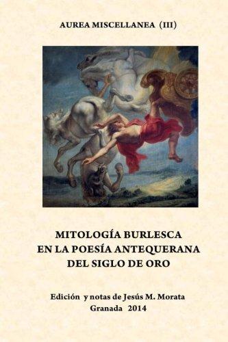 Mitología burlesca en la poesía antequerana del Siglo de Oro por Escuela Antequerana