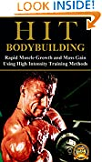 #4: HIT Bodybuilding: Rapid Muscle Growth and Mass Gain Using High Intensity Training Methods (Bodybuilding, Extreme Muscle Growth, Workouts, HIIT, and Bodybuilding Diet Book 1)