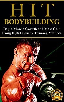 HIT Bodybuilding: Rapid Muscle Growth and Mass Gain Using High Intensity Training Methods (Bodybuilding, Extreme Muscle Growth, Workouts, HIIT, and Bodybuilding Diet Book 1) (English Edition) par [Sutherland, Blake]