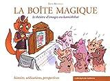 La boîte magique : Le théâtre d'images ou kamishibaï : histoire, utilisations, perspectives