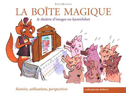 La boîte magique : Le théâtre d'images ou kamishibaï : histoire, utilisations, perspectives par Edith Montelle