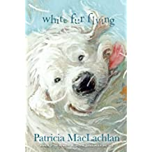 White Fur Flying by Patricia MacLachlan (2014-04-08)