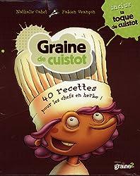 Graine de cuistot : 40 recettes pour les chefs en herbe ! Inclus ta toque de cuistot