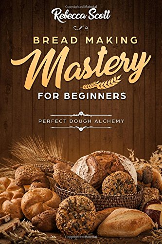 Bread Baking Mastery for Beginners: Perfect Dough Alchemy