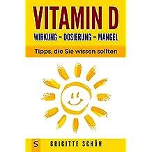 Vitamin D    Wirkung - Dosierung - Mangel   Tipps, die Sie wissen sollten.: Auch bei Stimmungsschwankungen, Burnout, Wechseljahre, Verstimmung, Antriebslosigkeit, Schwangerschaft