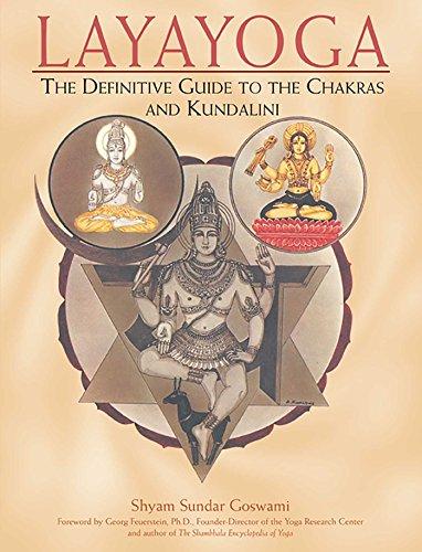 Layayoga: The Definitive Guide to the Chakras and Kundalini ...