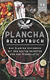Plancha Rezeptbuch: Das Plancha Kochbuch mit den besten Rezepten von der Feuerplatte inkl. 75 Plancha Rezepte (Plancha Buch, Band 1)