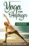 Yoga für Anfänger: Lerne die Kunst des Yoga, finde deine innere Ruhe und werde entspannt glücklich