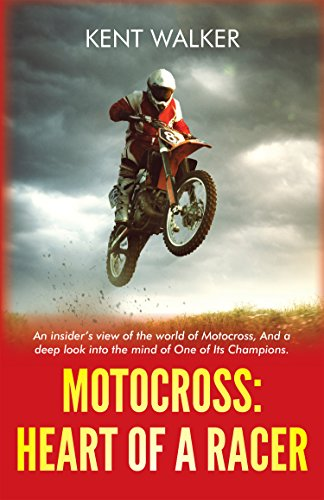 Motocross: Heart of a Racer: An Insiders View of the World of Motocross and a Deep Look into the Mind of One of it's champions (English Edition)