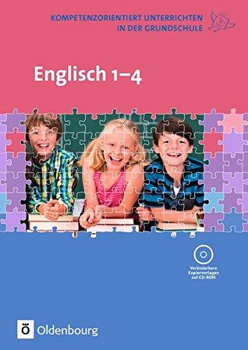 Kompetenzorientiert unterrichten in der Grundschule: Englisch: 1. - 4. Schuljahr. Fachbuch mit Kopiervorlagen auf CD-ROM