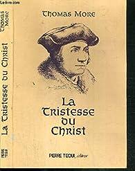 La tristesse du Christ par Thomas More