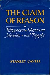 The Claim of Reason: Wittgenstein, Scepticism, Morality and Tragedy by Stanley Cavell (1980-02-01)