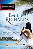 Insel hinter dem Regenbogen (New York Times Bestseller Autoren: Romance) - Emilie Richards