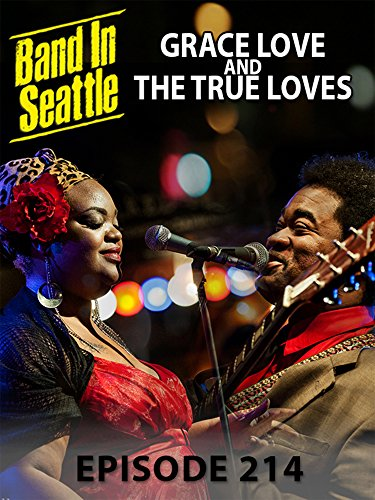 grace-love-and-the-true-loves-band-in-seattle-episode-214