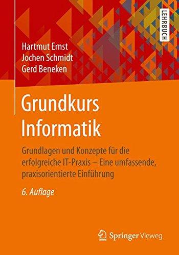 Grundkurs Informatik: Grundlagen und Konzepte für die erfolgreiche IT-Praxis - Eine umfassende, praxisorientierte Einführung