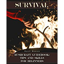 Survival Bushcraft Guidebook: Tips and Skills for Beginners: (Camping, Outdoor Survival, How to Survive in the Forest) (Bushcraft, Survival) (English Edition)