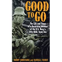 Good to Go: The Life And Times Of A Decorated Member Of The U.S. Navy's Elite Seal Team Two