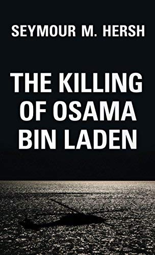 The Killing of Osama Bin Laden by Seymour M. Hersh (April 12,2016)