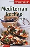 Mediterran kochen: Die besten Rezepte (Die gute Küche)