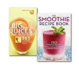 Juices and Smoothies Recipe Collection 2 Books Set, (The Big Book of Juices and Smoothies: 365 Natural Blends for Health and Vitality Every Day & The Smoothie Recipe Book: 150 Smoothie Recipes Including Smoothies for Weight Loss)