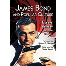 James Bond and Popular Culture: Essays on the Influence of the Fictional Superspy by Michele Brittany, Foreword by Robert G. Weiner, Afterword by (2014) Paperback