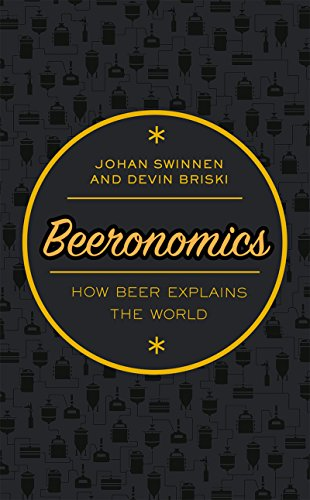 Beeronomics: How Beer Explains the World (English Edition)