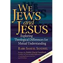 We Jews and Jesus: Exploring Theological Differences for Mutual Understanding (Prayers of Awe) (English Edition)