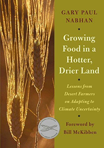 [Growing Food in a Hotter, Drier Land: Lessons from Desert Farmers on Adapting to Climate Uncertainty] (By: Gary Paul Nabhan) [published: June, 2013]