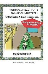 GUHITAMO KWA RUSI: Umurage Ukomeye: Ruth's choice: A great inheritance. (Volume 1) (Kinyarwanda Edition) by Ruth Dickson (2010-04-24)