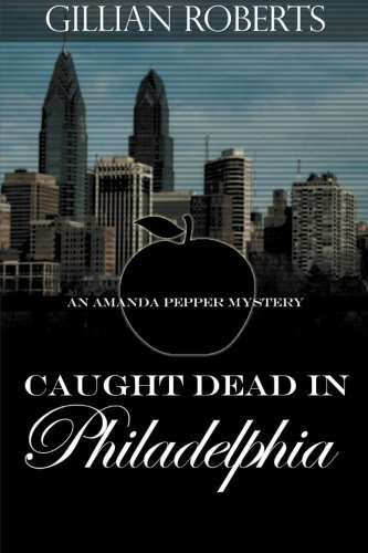 Caught Dead in Philadelphia (An Amanda Pepper Mystery) (Volume 1) by Gillian Roberts (2014-07-08)