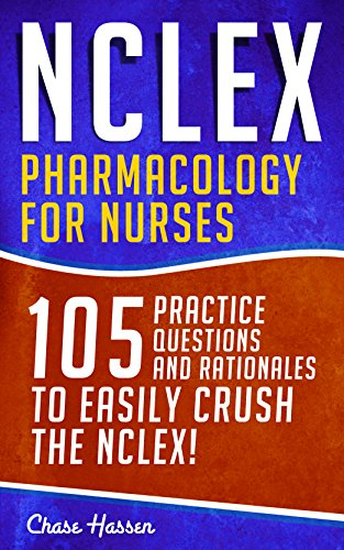NCLEX: Pharmacology for Nurses: 105 Nursing Practice Questions & Rationales to EASILY Crush the NCLEX! (Nursing Review Questions and RN Content Guide, ... Trainer Exam Prep Book 10) (English Edition)