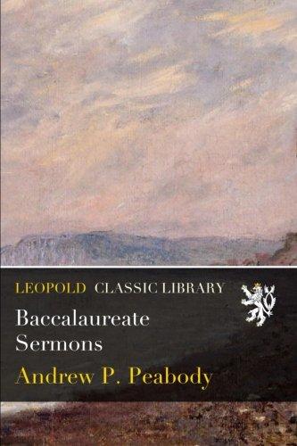 Baccalaureate Sermons por Andrew P. Peabody