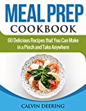 Meal Prep Cookbook: 60 Delicious Recipes That You Can Make in a Pinch and Take Anywhere