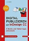 Digital publizieren mit InDesign CC: E-Books und Tablet-Apps entwickeln