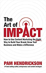 The Art of Impact: How to Use Content Marketing the Right Way to Build Your Brand, Grow Your Business and Make a Difference (English Edition)