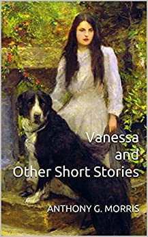 Vanessa and Other Short Stories (English Edition) di [MORRIS, ANTHONY G.]