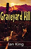 Graveyard Hill: Includes Bonus short story: Any Bloody Idiot (English Edition)