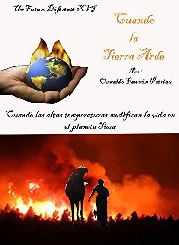 Cuando la Tierra Arde: Cuándo las altas temperaturas modifican la vda en el planeta Tierra (Un Futuro Diferente nº 30) (Spanish Edition)