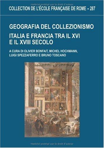 Geografica del collezionismo. Italia e Francia tra il XVI e il XVIII secolo