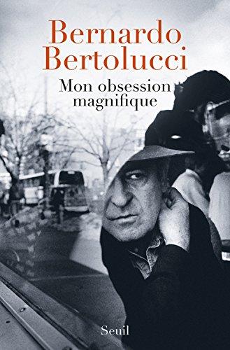 Mon obsession magnifique : Ecrits, souvenirs, interventions (1962-2010) par Bernardo Bertolucci, Fabio Francione, Piero Spila