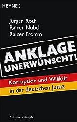 Anklage unerwünscht!: Korruption und Willkür in der deutschen Justiz