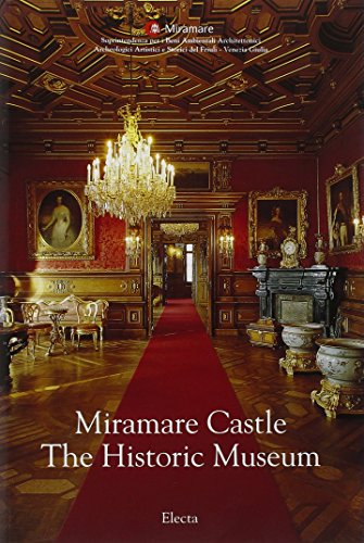 Miramare Castle. The Historic Museum. Ediz. illustrata