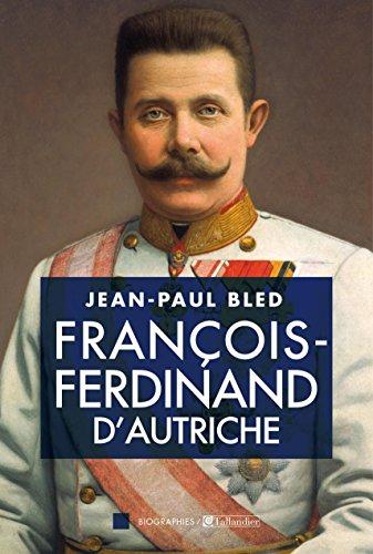 Jean-Paul Bled - François-Ferdinand d'Autriche