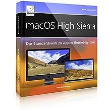 macOS High Sierra: Das Standardwerk zu Apples Betriebssystem: APFS, Time Machine, Siri, Mail, Safari, Spotlight, u. v. m.; umfassend und praxisnah für iMac, MacBook etc.