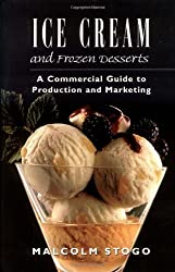 Ice Cream and Frozen Deserts: A Commercial Guide to Production and Marketing by Malcolm Stogo (1997-12-23)